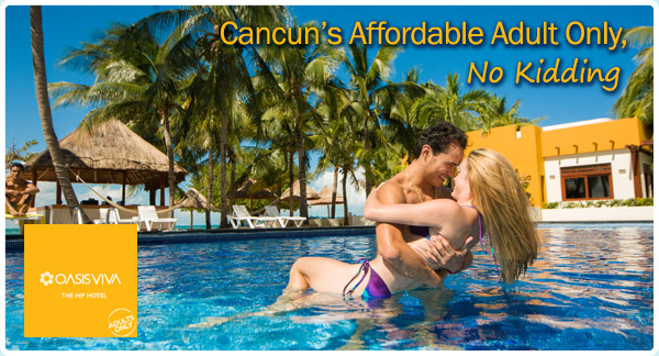 Oasis Viva - Cancun's Affordable Adult Only, No Kidding